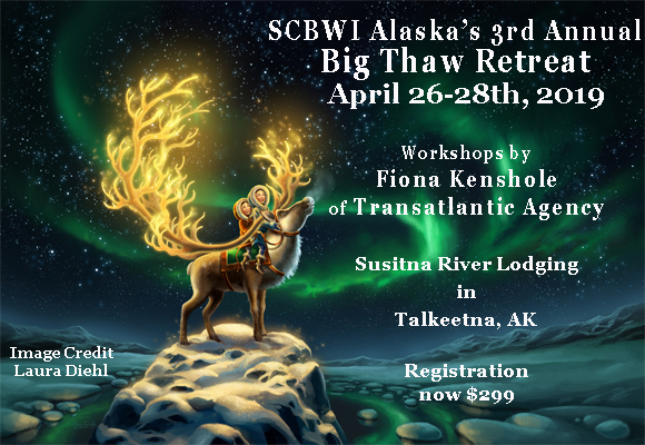 SCBWI Alaska's 3rd Annual Big Thaw Retreat April 26-28th, 2019 Workshops by Fiona Kenshole of Transatlantic Agency Susitna River Lodging in Talkeetna, AK Registration now $299