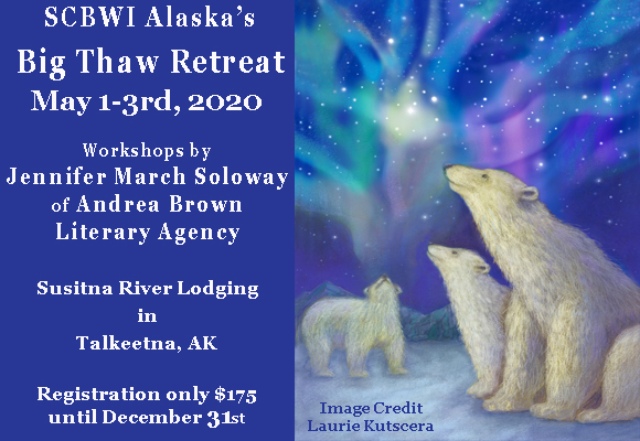 SCBWI Alaska's Big Thaw Retreat May 1-3rd, 2020 Workshops by Jennifer March Soloway of Andrea Brown Literary Agency Susitna River Lodging in Talkeetna, AK Registration only $175 until December 31st