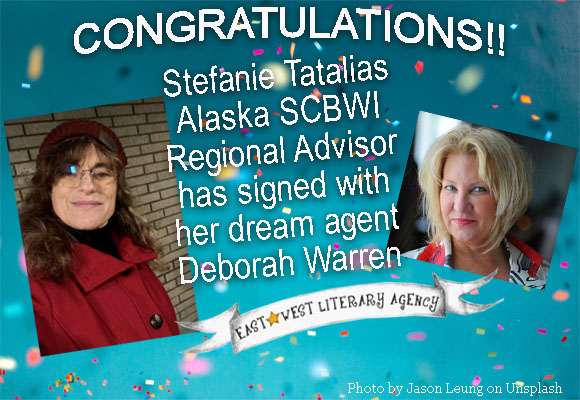 Congratulations! Stefanie Tatalias Alaska SCBWI Regional Advisor signed with her dream agent Deborah Warren of East West Literary