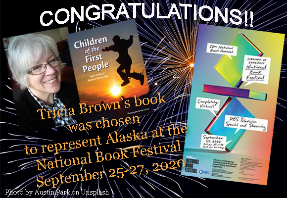 CONGRATULATIONS! Tricia Brown's book Children of the First People: Fresh Voices of Alaska's Native Kids (profiles by Tricia Brown with photographs by Roy Corral) has been chosen by Alaska Center for the Book to be the Great Reads book representing Alaska at the National Book Festival. The festival is virtual this year and will be held September 25-27.