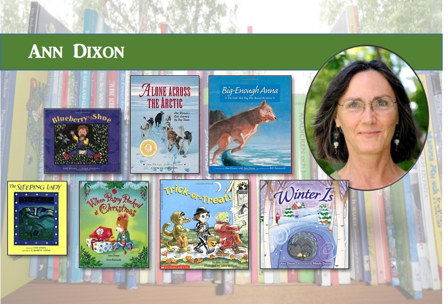 Ann Dixon with her books: Blueberry Shoe, Alone Across the Arctic, Big-Enough Anna, The Sleeping Lady, When Posey Peeked at Christmas, Trick-or-Treat!, Winter Is.