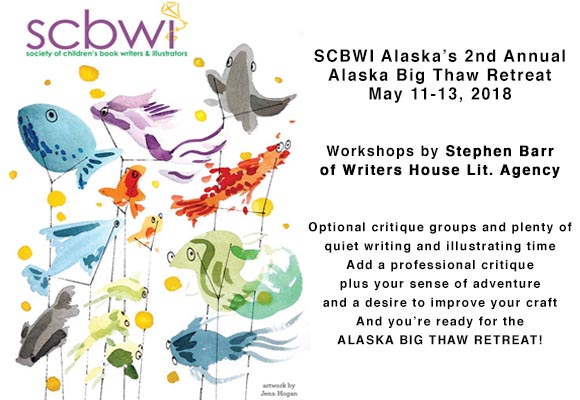 SCBWI Alaska's 2nd Annual ALASKA BIG THAW RETREAT May 11-13, 2018 Workshops by Stephen Barr of Writers House Lit. Agency  Optional critique groups and plenty of quiet writing and illustrating time Add a professional critique plus your sense of adventure and a desire to improve your craft And you're ready for the ALASKA BIG THAW RETREAT!